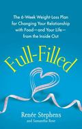 Full-Filled : The 6-Week Weight-Loss Plan for Changing Your Relationship with Food-and Your ...