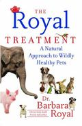Royal Treatment : A Natural Approach to Wildly Healthy Pets