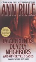 Fatal Friends, Deadly Neighbors : Ann Rule's Crime Files Volume 16