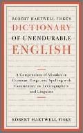 Dictionary of Unendurable English : A Compendium of Mistakes in Grammar, Usage, and Spelling...