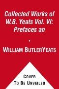 Collected Works of W. B. Yeats Vol. VI: Prefaces An