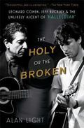 Holy or the Broken : Leonard Cohen, Jeff Buckley, and the Unlikely Ascent of