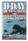 D-Day June 6, 1944:Climactic Battle of World War II