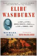 Elihu Washburne : The Diary and Letters of America's Minister to France During the Siege and...
