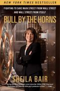 Bull by the Horns : Fighting to Save Main Street from Wall Street and Wall Street from Itself