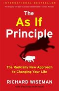 As If Principle : The Radically New Approach to Changing Your Life