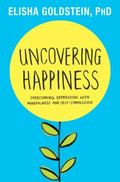Uncovering Happiness : Overcoming Depression with Mindfulness and Self-Compassion