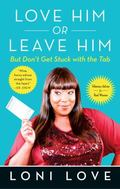 Love Him or Leave Him, but Don't Get Stuck with the Tab : Hilarious Advice for Real Women