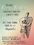 What Every Father Should Know About His Daughter by the Time She is 17 (Hopefully)