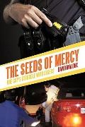 Seeds of Mercy : One Cop's Struggle with Stress