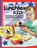 Lunchbox Kid! : 2010 Collector's Pictorial Price Guide for Metal Lunchboxes