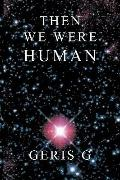 Then We Were Human