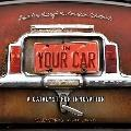 In Your Car : Road Trip through the American Automobile