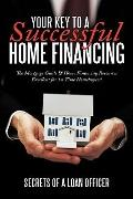 Your Key to A Successful Home Financing : The Mortgage Guide and Home Financing Resources Ex...