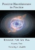 Positive Harmlessness in Practice : Enough for Us All, Volume Two