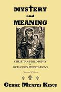 Mystery and Meaning : Christian Philosophy and Orthodox Meditations