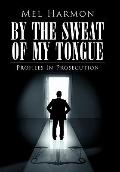 By the Sweat of My Tongue : Profiles in Prosecution