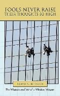 Fools Never Raise Their Thoughts So High : The Wisdom and Wit of a Window Washer