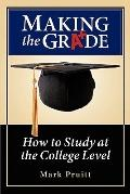 Making the Grade : How to Study at the College Level