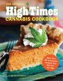 The Official High Times Cannabis Cookbook: More Than 50 Irresistible Recipes That Will Get Y...
