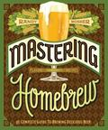 Mastering Home Brew : The Complete Guide to Brewing Delicious Beer