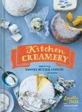 Kitchen Creamery : Making Yogurt, Butter, and Cheese at Home