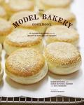 Model Bakery Cookbook : 75 Favorite Recipes from the Beloved Napa Valley Bakery