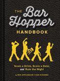 Bar Hopper Handbook : Score a Date, Scam a Drink, and Rule the Night