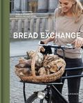 Bread Exchange : Tales and Recipes from My Journey of Baking and Bartering