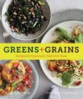 Greens + Grains : 45 Recipes for Deliciously Healthful Soups, Salads, Sides, and Mains