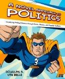 A Novel Approach to Politics: Introducing Political Science through Books, Movies and Popula...