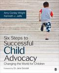 Six Steps to Successful Child Advocacy : Changing the World for Children