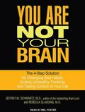 You Are Not Your Brain: The 4-Step Solution for Changing Bad Habits, Ending Unhealthy Thinki...
