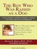 The Boy Who Was Raised as a Dog: And Other Stories from a Child Psychiatrist's Notebook: Wha...