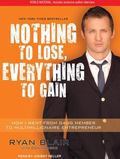 Nothing to Lose, Everything to Gain: How I Went from Gang Member to Multimillionaire Entrepr...