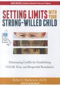 Setting Limits with Your Strong-Willed Child: Eliminating Conflict by Establishing Clear, Fi...