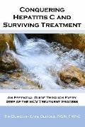 Conquering Hepatitis C and Surviving Treatment : An Essential Guide Through Every Step of th...