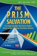 P. R. I. S. M. Salvation : A 3-Step Solution to Social Media Domination for Busy Business Ow...