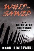 Whipsawed : How Greed and Fear Shred Finances and Futures