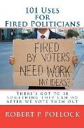 101 Uses for Fired Politicians : There's got to be something they can do after we vote them Out