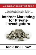 Internet Marketing for Private Investigators : Advertising and Promoting Your Private Detect...