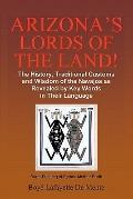 Arizona's Lords of the Land! : The History, Traditional Customs and Wisdom of the Navajos as...