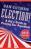 Election!: A Kid's Guide to Picking Our President (2012 Edition)