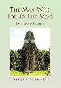 Man Who Found the Maya : John Lloyd Stephens