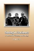 Seeing in Darkness : A True Story of Friendship and Courage