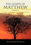 The Gospel of Matthew Volume I: The Portrait of Jesus Christ as King and His Kingdom