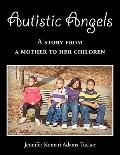 Autistic Angels : A Story from a Mother dedicated to her Children