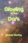 Glowing in the Dark : An admittedly curious life Story