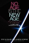 No Age Is the New Age: an Action Plan to AGELESS : A Longevity Guide for Men and Women 25 To...