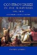 Controversies in the Scriptures : Volume II - Joshua through the Song of Solomon